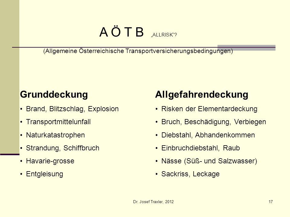Dr. Josef Traxler, 201217 A Ö T B ALLRISK? (Allgemeine Österreichische Transportversicherungsbedingungen) Grunddeckung Brand, Blitzschlag, Explosion T
