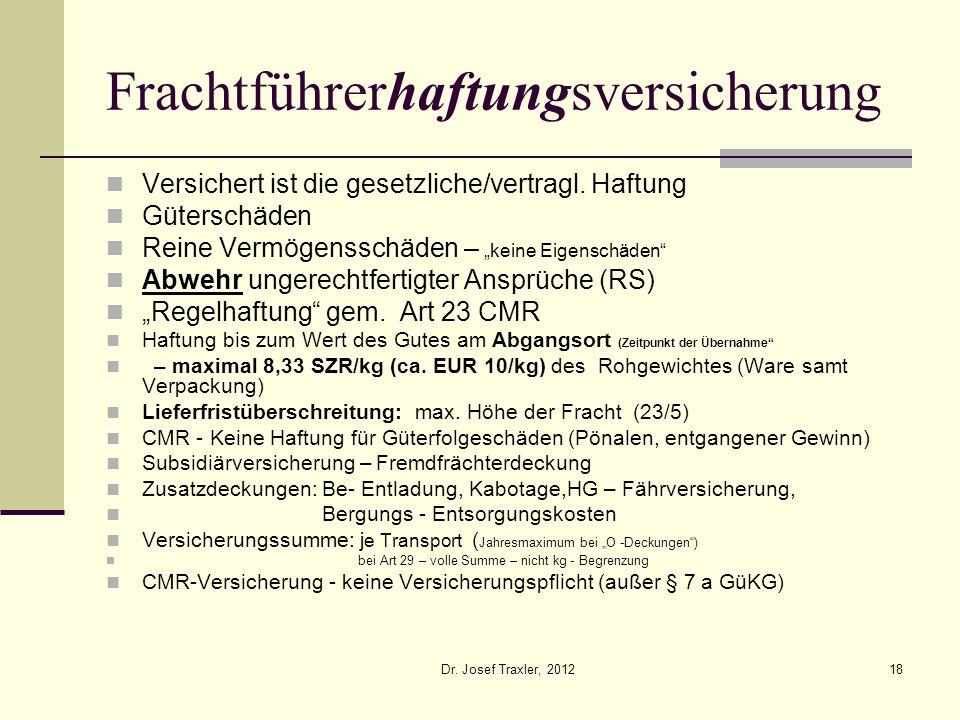 Dr. Josef Traxler, 201218 Frachtführerhaftungsversicherung Versichert ist die gesetzliche/vertragl. Haftung Güterschäden Reine Vermögensschäden – kein