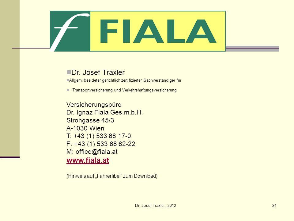 Dr. Josef Traxler, 201224 Versicherungsbüro Dr. Ignaz Fiala Ges.m.b.H. Strohgasse 45/3 A-1030 Wien T: +43 (1) 533 68 17-0 F: +43 (1) 533 68 62-22 M: o