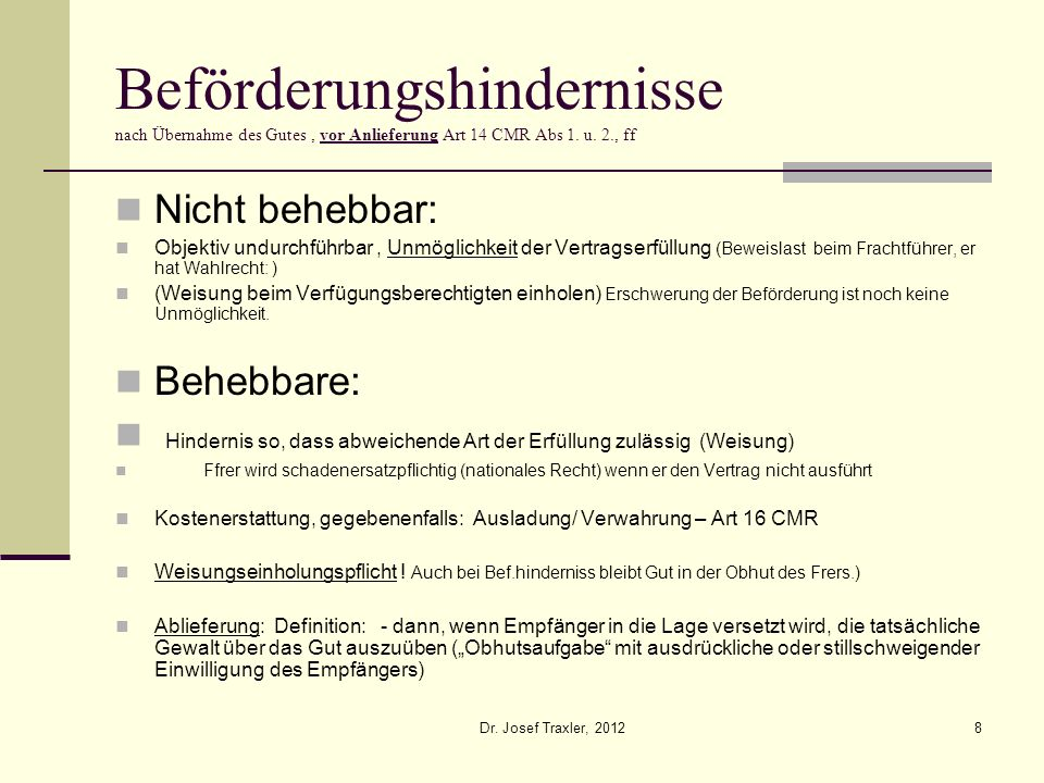 Dr. Josef Traxler, 20128 Beförderungshindernisse nach Übernahme des Gutes, vor Anlieferung Art 14 CMR Abs 1. u. 2., ff Nicht behebbar: Objektiv undurc