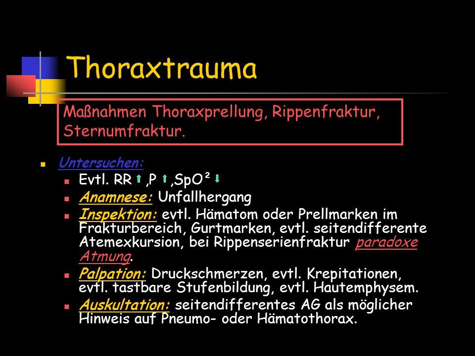 Thoraxtrauma Maßnahmen Thoraxprellung, Rippenfraktur, Sternumfraktur. Untersuchen: Evtl. RR,P,SpO² Anamnese: Unfallhergang Inspektion: evtl. Hämatom o