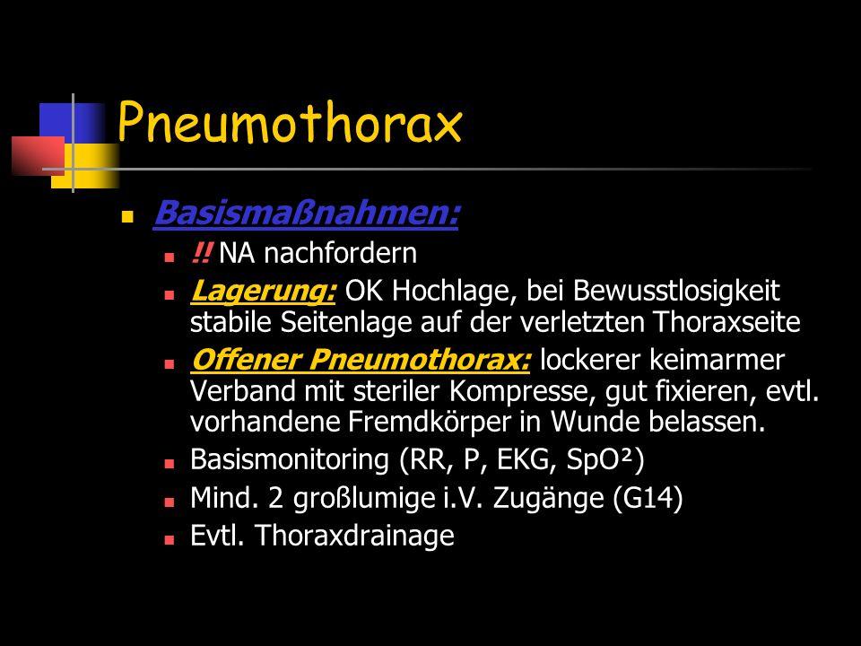 Pneumothorax Basismaßnahmen: !! NA nachfordern Lagerung: OK Hochlage, bei Bewusstlosigkeit stabile Seitenlage auf der verletzten Thoraxseite Offener P
