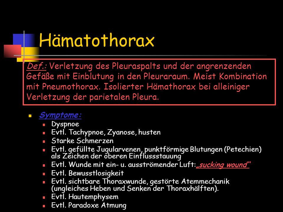 Hämatothorax Symptome: Dyspnoe Evtl. Tachypnoe, Zyanose, husten Starke Schmerzen Evtl. gefüllte Jugularvenen, punktförmige Blutungen (Petechien) als Z
