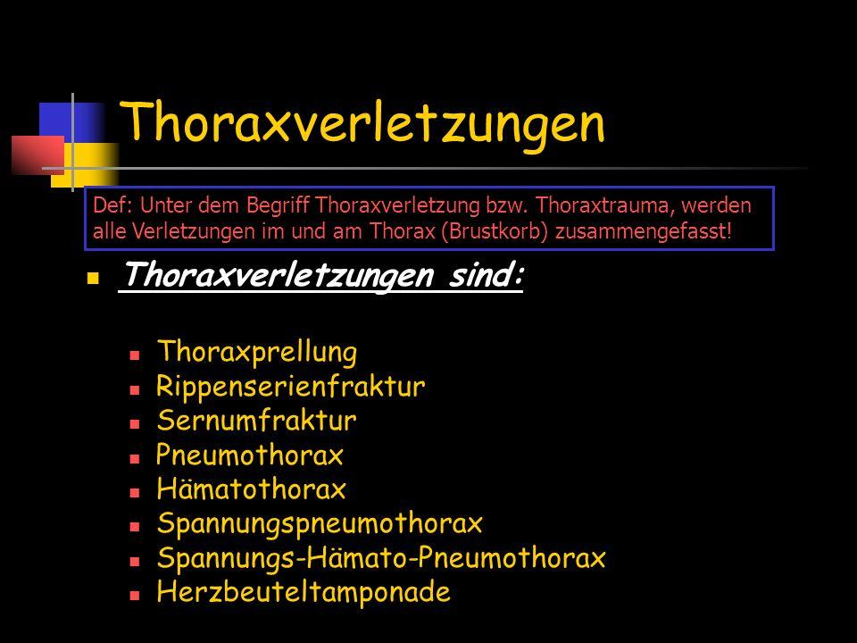 Thoraxverletzungen Thoraxverletzungen sind: Thoraxprellung Rippenserienfraktur Sernumfraktur Pneumothorax Hämatothorax Spannungspneumothorax Spannungs