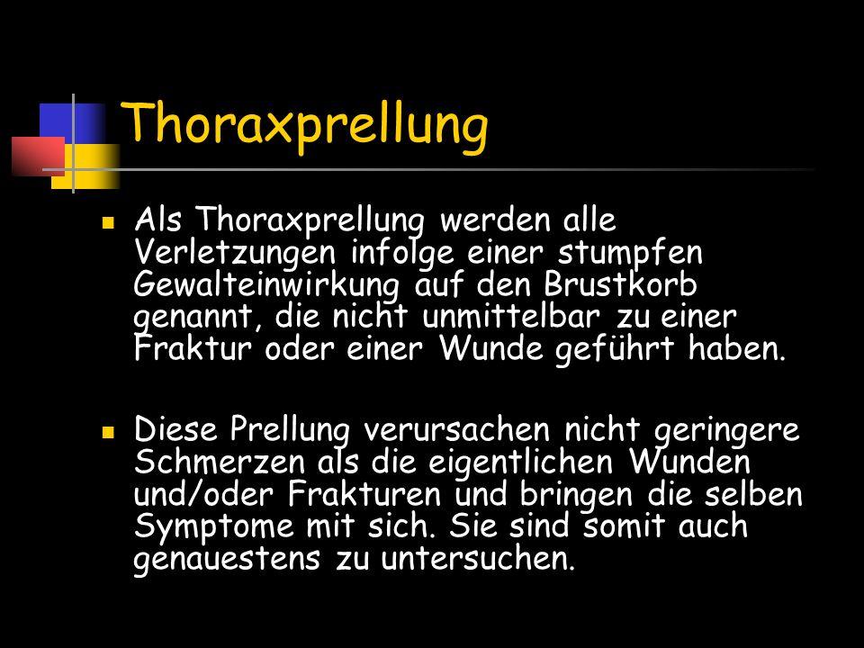 Thoraxprellung Als Thoraxprellung werden alle Verletzungen infolge einer stumpfen Gewalteinwirkung auf den Brustkorb genannt, die nicht unmittelbar zu
