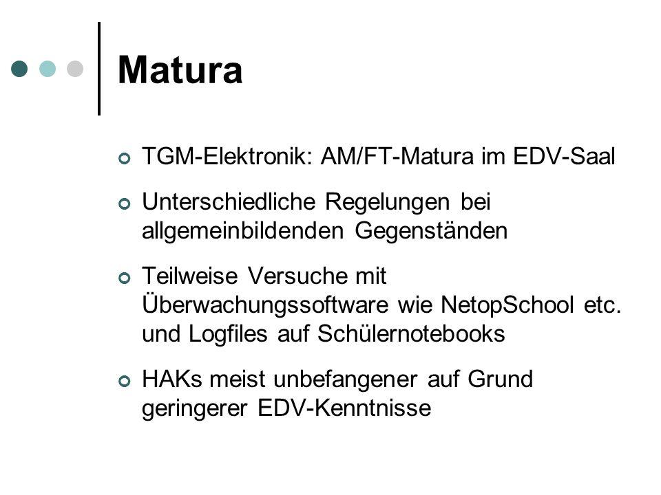Matura TGM-Elektronik: AM/FT-Matura im EDV-Saal Unterschiedliche Regelungen bei allgemeinbildenden Gegenständen Teilweise Versuche mit Überwachungssoftware wie NetopSchool etc.