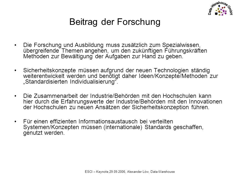 ESCI – Keynote,29.09.2006, Alexander Löw, Data-Warehouse Beitrag der Forschung Die Forschung und Ausbildung muss zusätzlich zum Spezialwissen, übergre