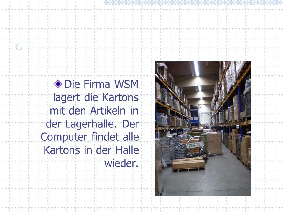 Die Firma WSM lagert die Kartons mit den Artikeln in der Lagerhalle. Der Computer findet alle Kartons in der Halle wieder.