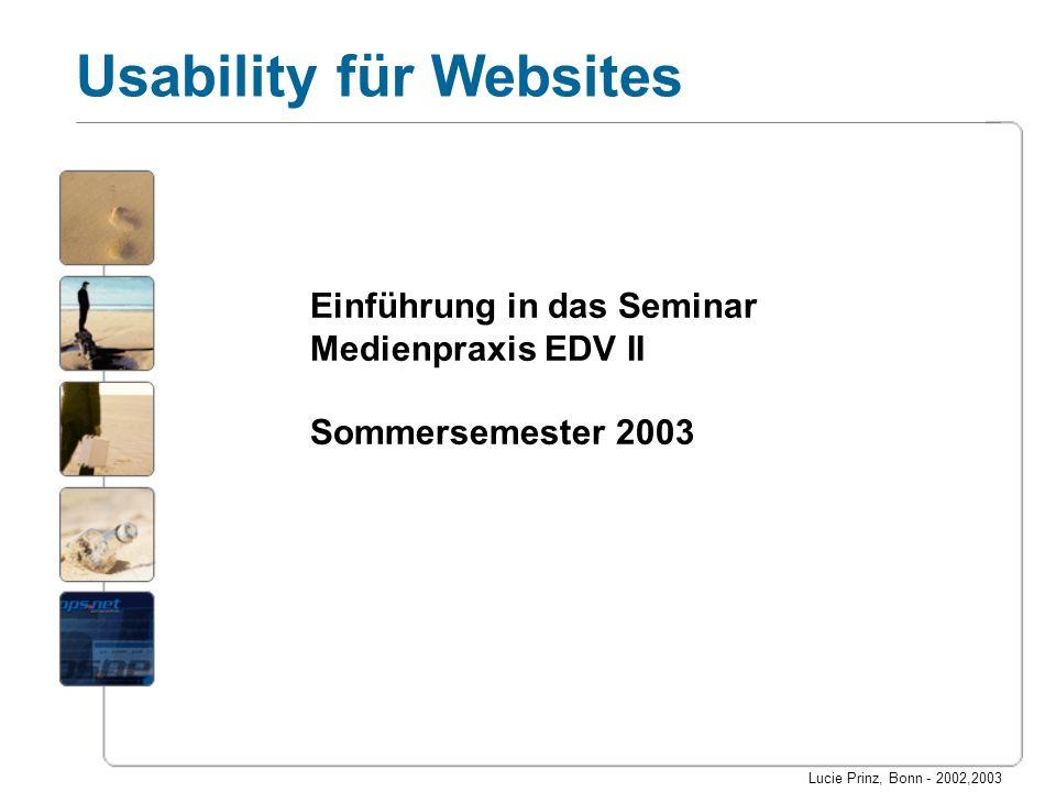 Lucie Prinz, Bonn - 2002,2003 Usability für Websites Lernförderlichkeit Die Bedienung der Software muss einprägsam sein und sich leicht erlernen lassen: Das Konzept der Software und ihre Regeln müssen sich unmittelbar an den Dialogen leicht erklären und vermitteln lassen.