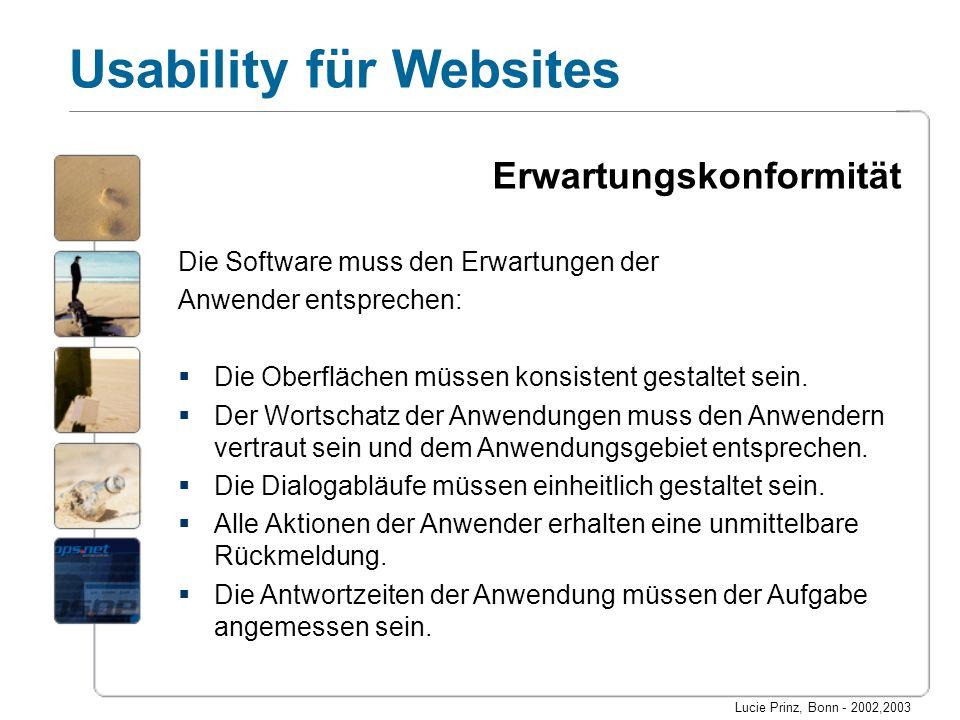 Lucie Prinz, Bonn - 2002,2003 Usability für Websites Erwartungskonformität Die Software muss den Erwartungen der Anwender entsprechen: Die Oberflächen