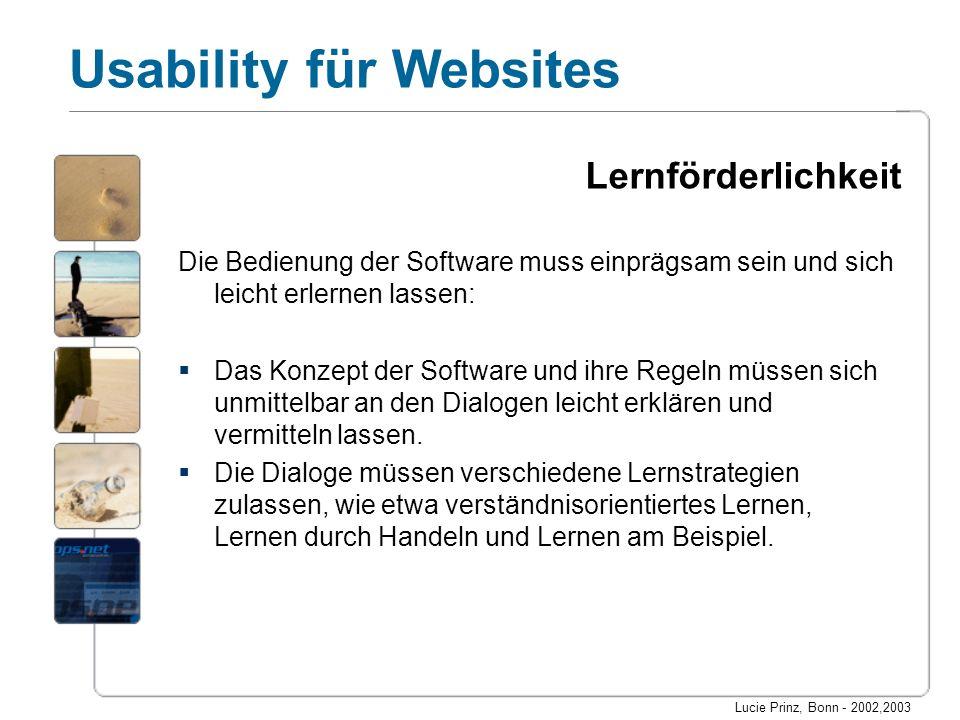 Lucie Prinz, Bonn - 2002,2003 Usability für Websites Lernförderlichkeit Die Bedienung der Software muss einprägsam sein und sich leicht erlernen lasse