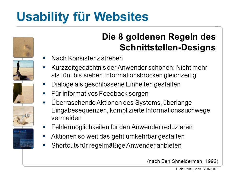 Lucie Prinz, Bonn - 2002,2003 Usability für Websites Die 8 goldenen Regeln des Schnittstellen-Designs Nach Konsistenz streben Kurzzeitgedächtnis der A