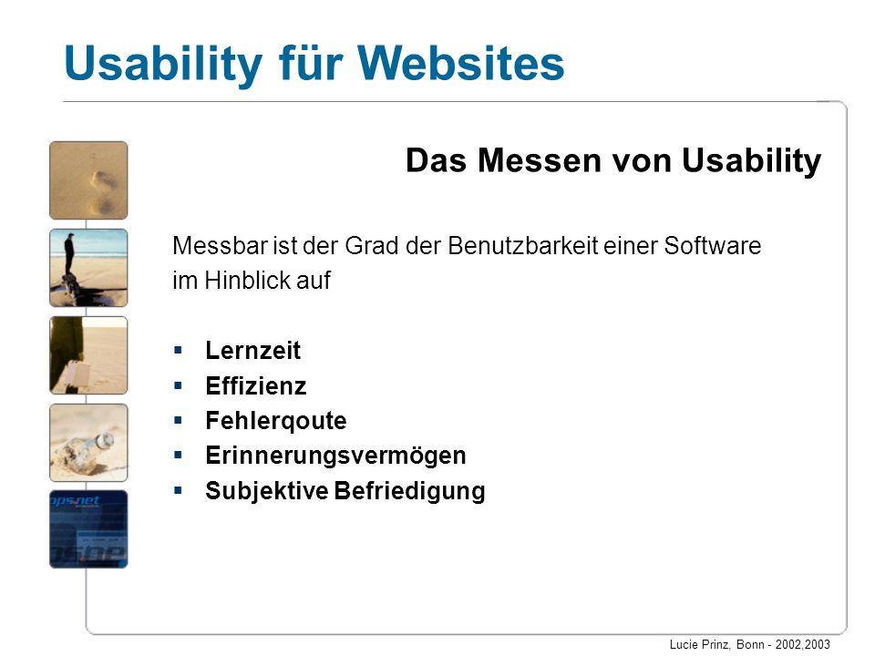 Lucie Prinz, Bonn - 2002,2003 Usability für Websites Das Messen von Usability Messbar ist der Grad der Benutzbarkeit einer Software im Hinblick auf Le