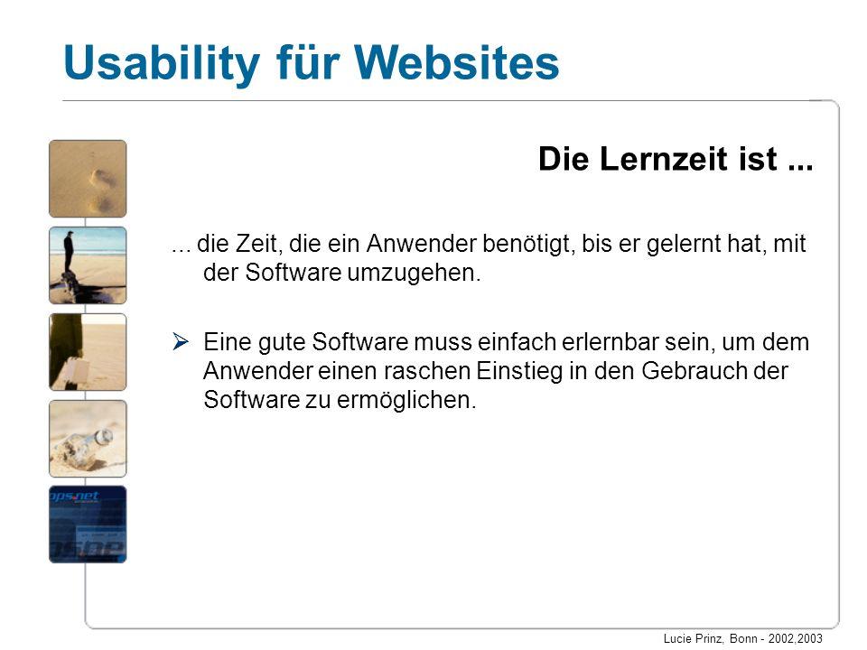 Lucie Prinz, Bonn - 2002,2003 Usability für Websites Die Lernzeit ist...... die Zeit, die ein Anwender benötigt, bis er gelernt hat, mit der Software