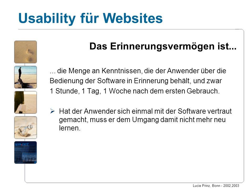 Lucie Prinz, Bonn - 2002,2003 Usability für Websites Das Erinnerungsvermögen ist...... die Menge an Kenntnissen, die der Anwender über die Bedienung d