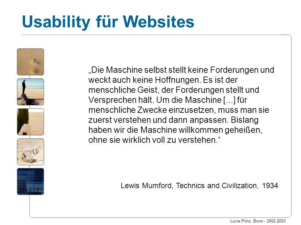 Lucie Prinz, Bonn - 2002,2003 Usability für Websites Die Maschine selbst stellt keine Forderungen und weckt auch keine Hoffnungen. Es ist der menschli