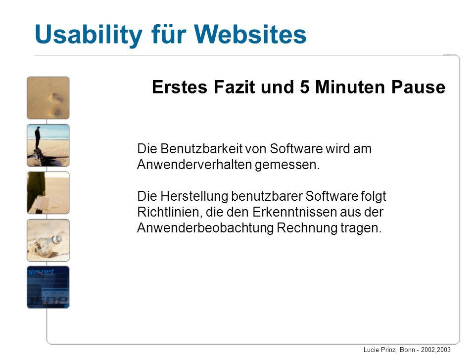 Lucie Prinz, Bonn - 2002,2003 Usability für Websites Die Benutzbarkeit von Software wird am Anwenderverhalten gemessen. Die Herstellung benutzbarer So