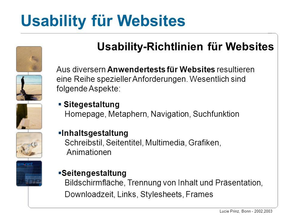 Lucie Prinz, Bonn - 2002,2003 Usability für Websites Aus diversern Anwendertests für Websites resultieren eine Reihe spezieller Anforderungen. Wesentl