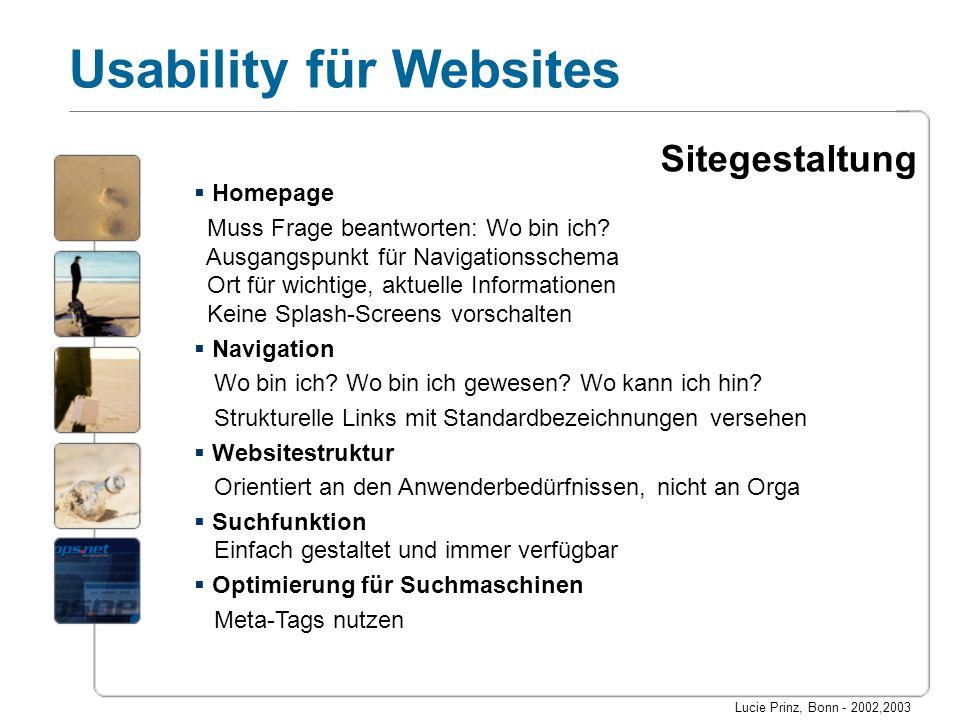 Lucie Prinz, Bonn - 2002,2003 Usability für Websites Sitegestaltung Homepage Muss Frage beantworten: Wo bin ich? Ausgangspunkt für Navigationsschema O