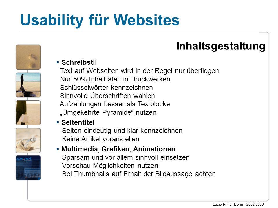 Lucie Prinz, Bonn - 2002,2003 Usability für Websites Inhaltsgestaltung Schreibstil Text auf Webseiten wird in der Regel nur überflogen Nur 50% Inhalt