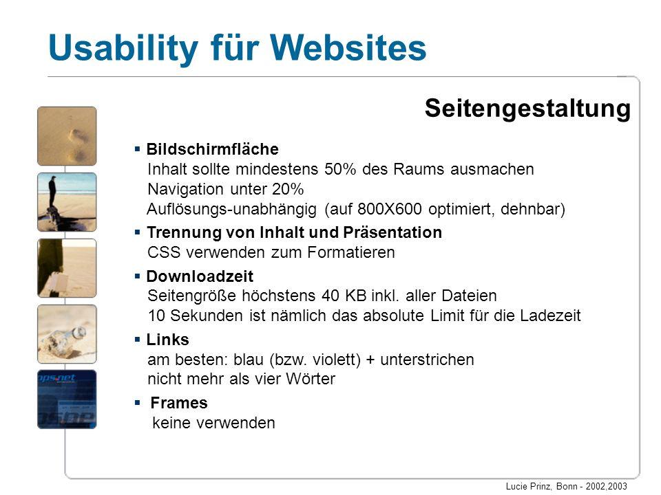 Lucie Prinz, Bonn - 2002,2003 Usability für Websites Seitengestaltung Bildschirmfläche Inhalt sollte mindestens 50% des Raums ausmachen Navigation unt