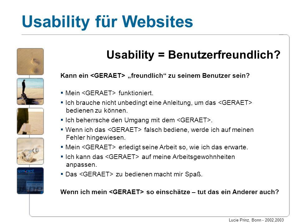 Lucie Prinz, Bonn - 2002,2003 Usability für Websites Das Messen von Usability Messbar ist der Grad der Benutzbarkeit einer Software im Hinblick auf Lernzeit Effizienz Fehlerqoute Erinnerungsvermögen Subjektive Befriedigung