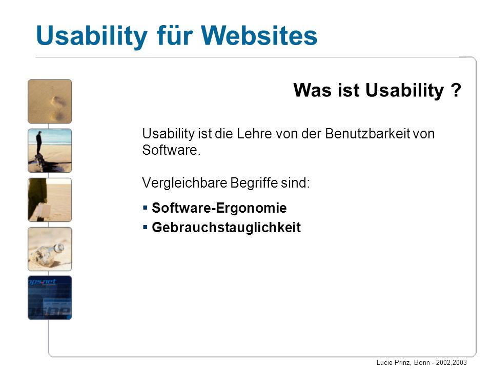 Lucie Prinz, Bonn - 2002,2003 Usability für Websites Seitengestaltung Bildschirmfläche Inhalt sollte mindestens 50% des Raums ausmachen Navigation unter 20% Auflösungs-unabhängig (auf 800X600 optimiert, dehnbar) Trennung von Inhalt und Präsentation CSS verwenden zum Formatieren Downloadzeit Seitengröße höchstens 40 KB inkl.
