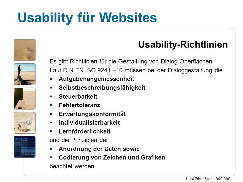 Lucie Prinz, Bonn - 2002,2003 Usability für Websites Aufgabenangemessenheit Die Software muss an die auszuübende Aufgabe angepasst werden: Bedienung der Software darf Anwender nicht zusätzlich belasten.