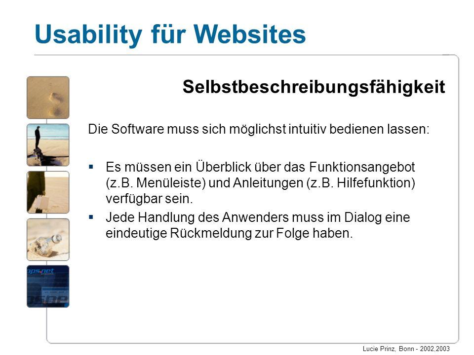 Lucie Prinz, Bonn - 2002,2003 Usability für Websites Selbstbeschreibungsfähigkeit Die Software muss sich möglichst intuitiv bedienen lassen: Es müssen