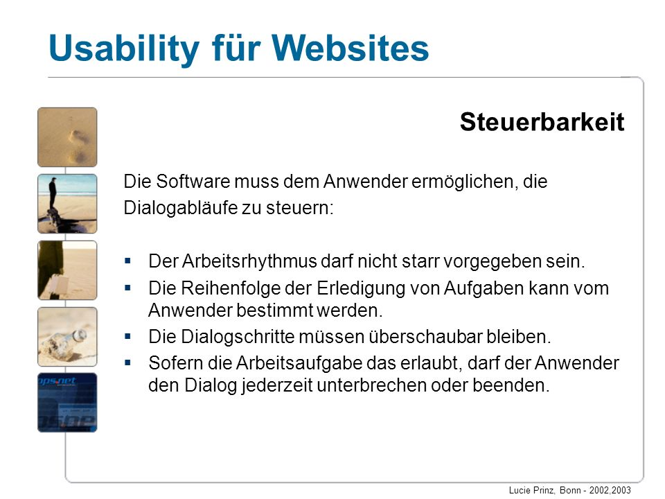 Lucie Prinz, Bonn - 2002,2003 Usability für Websites Fehlertoleranz Die Software muss dem Anwender bei Bedienungsfehlern Hinweise geben und eine Fehlerbeseitigung ermöglichen: Die Software darf nicht abstürzen.
