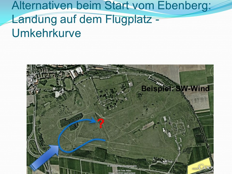 Alternativen beim Start vom Ebenberg: Landung auf dem Flugplatz - Umkehrkurve Beispiel: SW-Wind ?