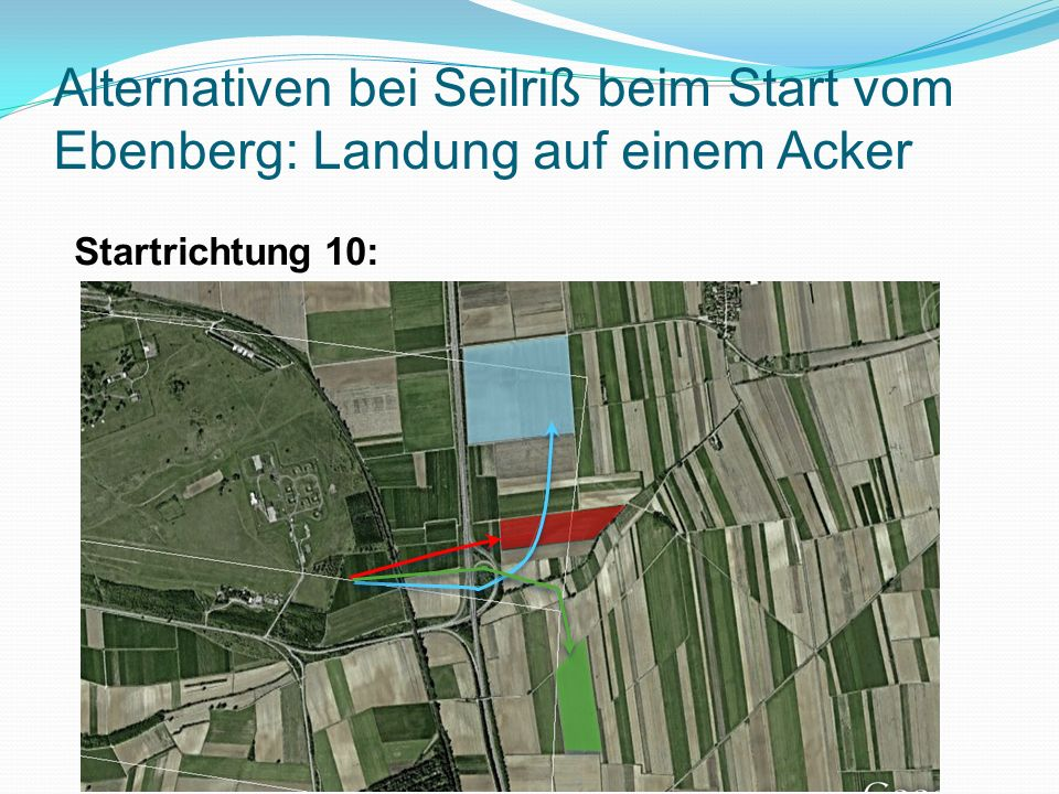 Startrichtung 10: - östlich der Autobahn gibt es mehrere gute Landeäcker - Auswahl nach Wind und aktuellem Bewuchs Alternativen bei Seilriß beim Start vom Ebenberg: Landung auf einem Acker