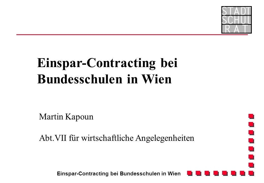 Einspar-Contracting bei Bundesschulen in Wien Martin Kapoun Abt.VII für wirtschaftliche Angelegenheiten Einspar-Contracting bei Bundesschulen in Wien