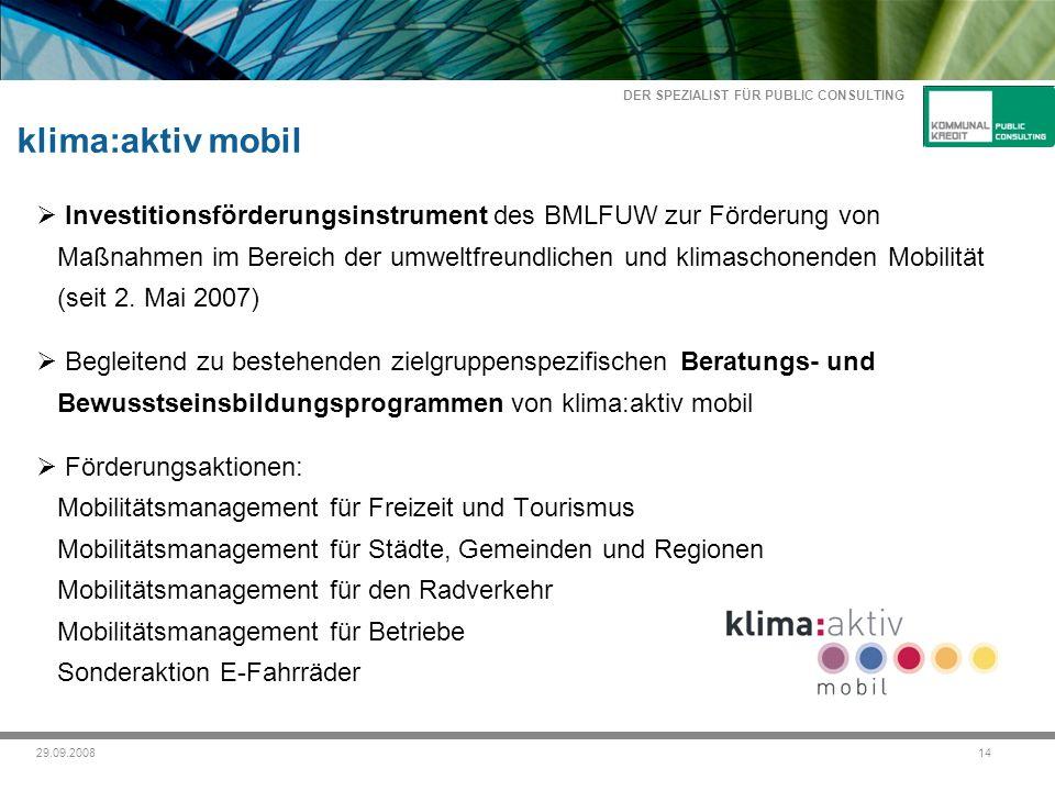 DER SPEZIALIST FÜR PUBLIC CONSULTING 1429.09.2008 klima:aktiv mobil Investitionsförderungsinstrument des BMLFUW zur Förderung von Maßnahmen im Bereich der umweltfreundlichen und klimaschonenden Mobilität (seit 2.