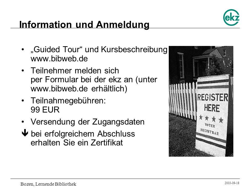 Bozen, Lernende Bibliothek 2003-09-18 Information und Anmeldung Guided Tour und Kursbeschreibung unter www.bibweb.de Teilnehmer melden sich per Formul