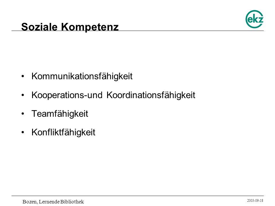 Bozen, Lernende Bibliothek 2003-09-18 Soziale Kompetenz Kommunikationsfähigkeit Kooperations-und Koordinationsfähigkeit Teamfähigkeit Konfliktfähigkei