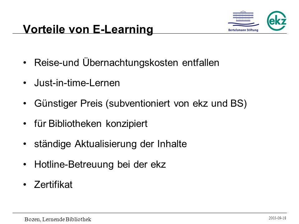 Bozen, Lernende Bibliothek 2003-09-18 Vorteile von E-Learning Reise-und Übernachtungskosten entfallen Just-in-time-Lernen Günstiger Preis (subventioni