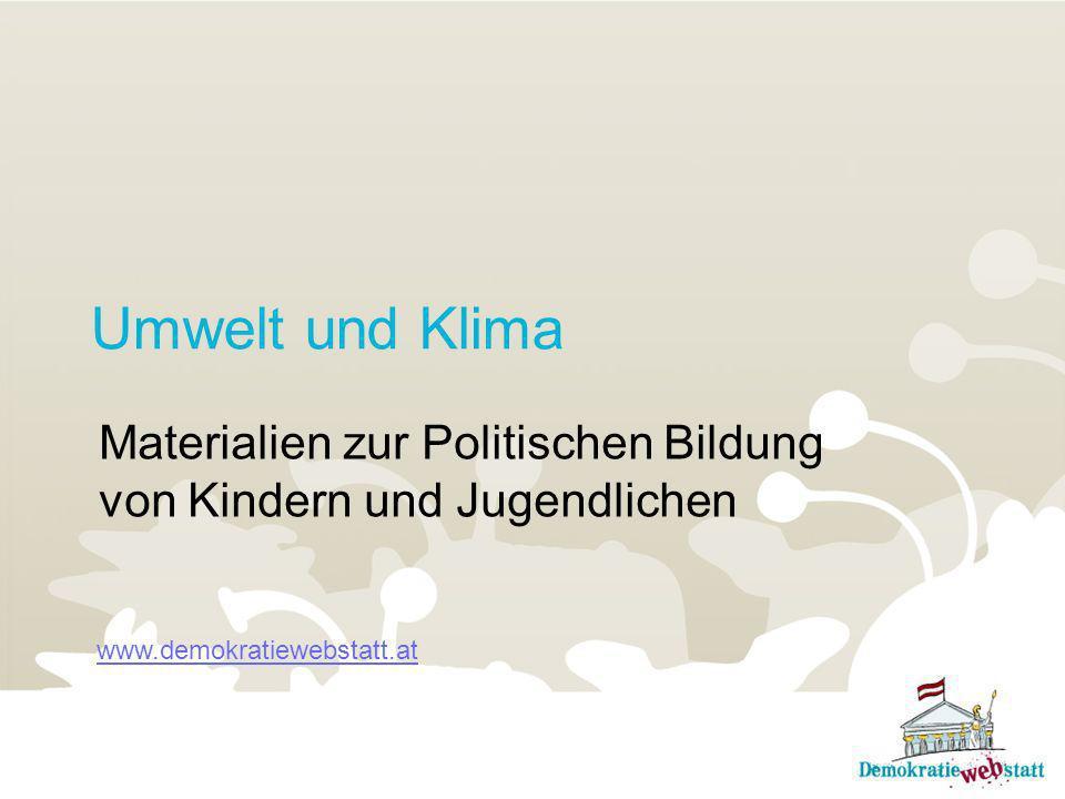 Umwelt und Klima Materialien zur Politischen Bildung von Kindern und Jugendlichen www.demokratiewebstatt.at