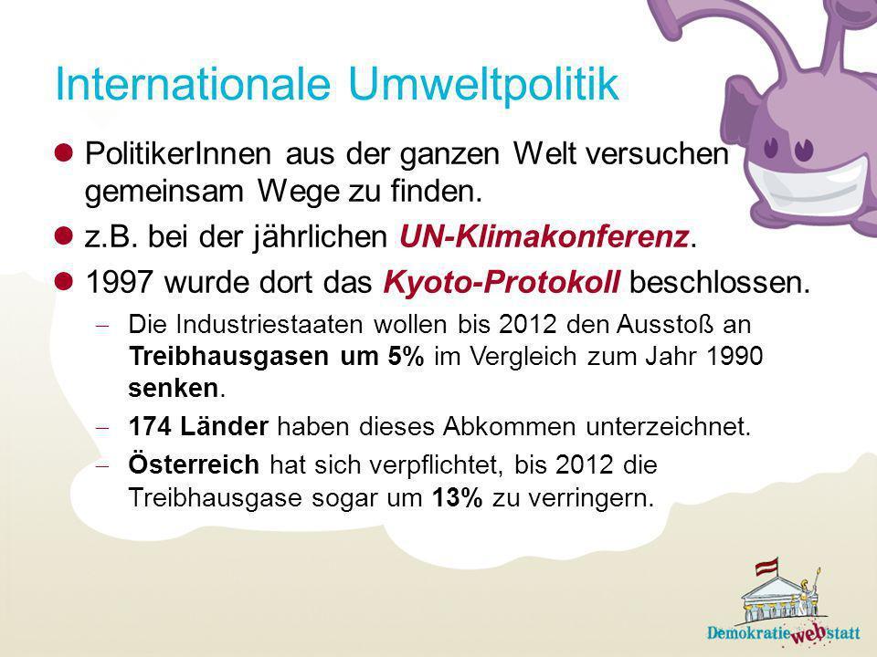 Internationale Umweltpolitik PolitikerInnen aus der ganzen Welt versuchen gemeinsam Wege zu finden. z.B. bei der jährlichen UN-Klimakonferenz. 1997 wu