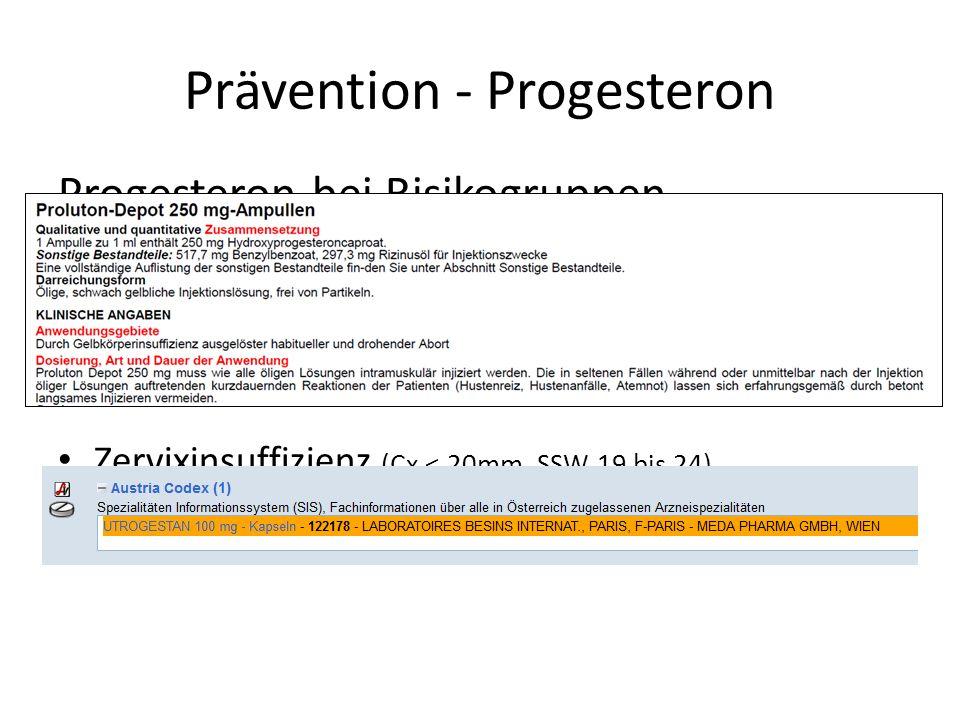 Prävention - Progesteron Progesteron bei Risikogruppen Zustand nach spontaner Frühgeburt Proluton 1A/250mg wöchentlich i.m. SSW 19+0 bis 36+6 alternat