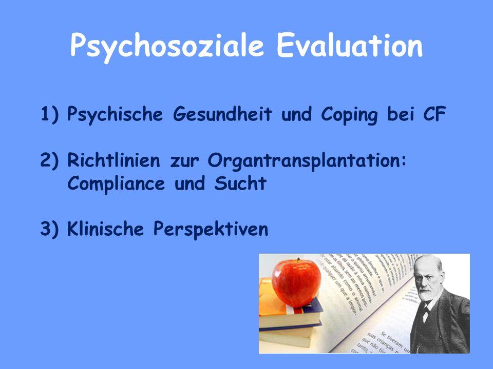 Psychosoziale Evaluation 1)Psychische Gesundheit und Coping bei CF 2)Richtlinien zur Organtransplantation: Compliance und Sucht 3) Klinische Perspektiven