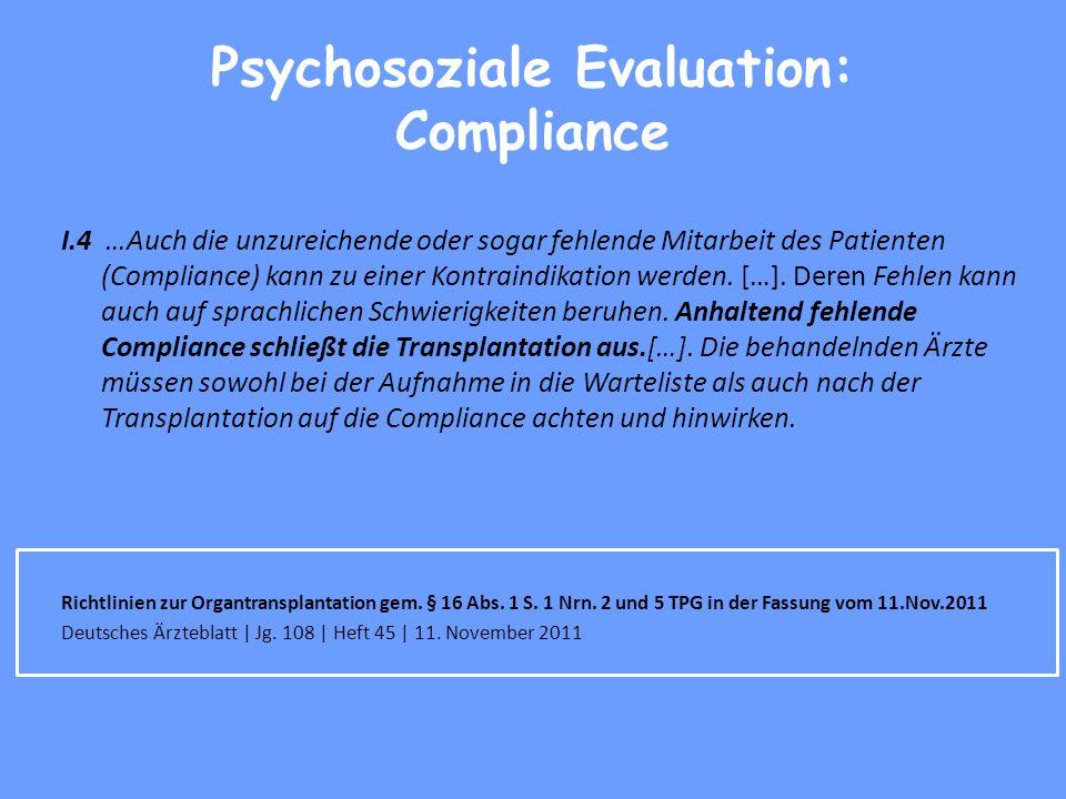 Psychosoziale Evaluation: Compliance I.4 …Auch die unzureichende oder sogar fehlende Mitarbeit des Patienten (Compliance) kann zu einer Kontraindikation werden.