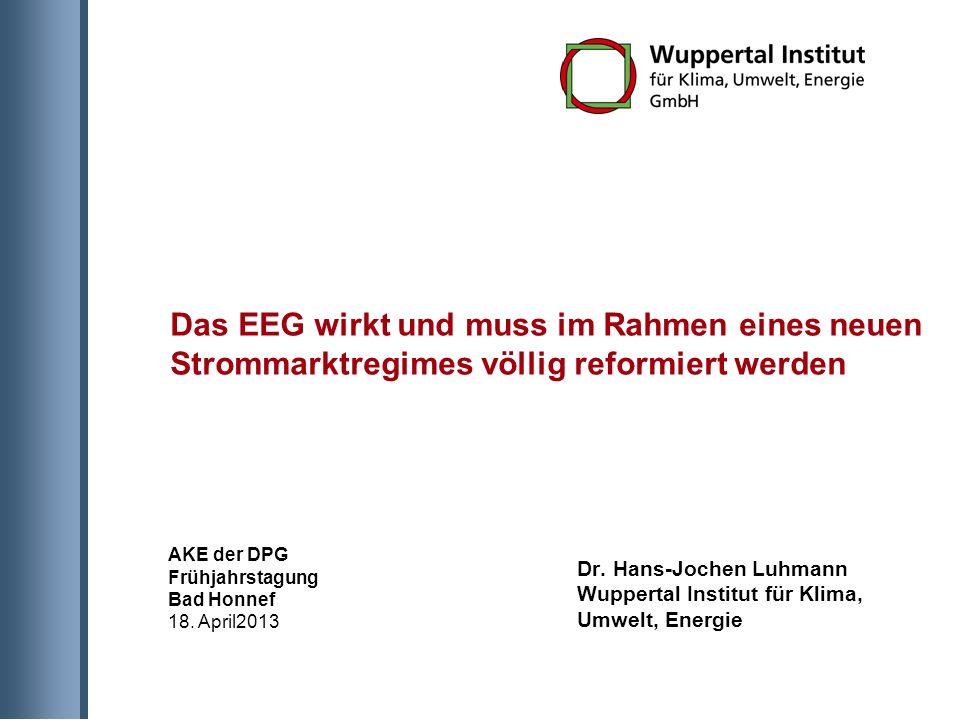 Das EEG wirkt und muss im Rahmen eines neuen Strommarktregimes völlig reformiert werden Dr.
