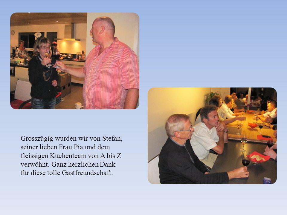 Grosszügig wurden wir von Stefan, seiner lieben Frau Pia und dem fleissigen Küchenteam von A bis Z verwöhnt.