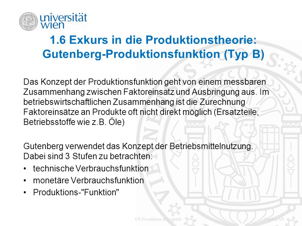EK Produktion & LogistikKapitel 1/2 1.6 Exkurs in die Produktionstheorie: Gutenberg-Produktionsfunktion (Typ B) Das Konzept der Produktionsfunktion ge