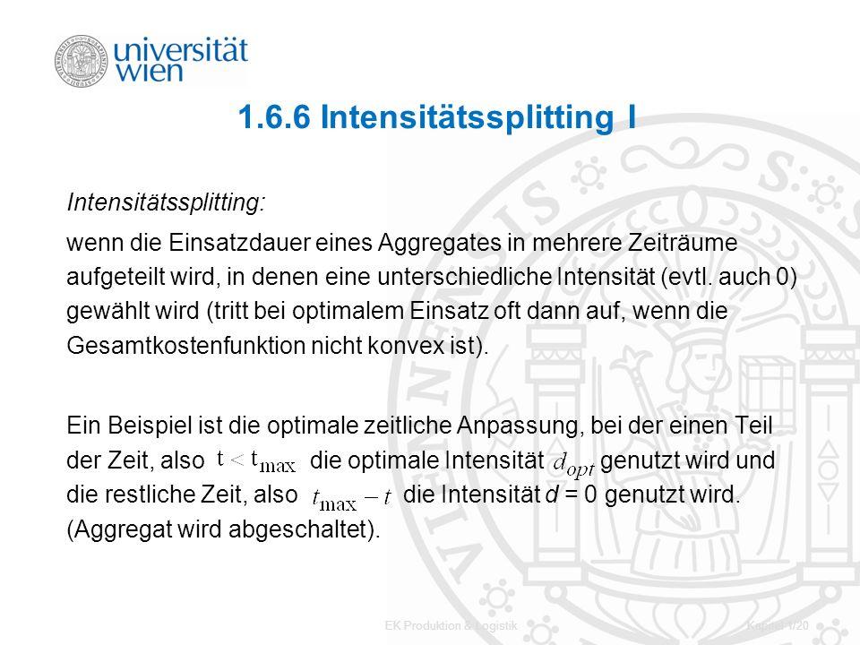 EK Produktion & LogistikKapitel 1/20 1.6.6 Intensitätssplitting I Intensitätssplitting: wenn die Einsatzdauer eines Aggregates in mehrere Zeiträume au