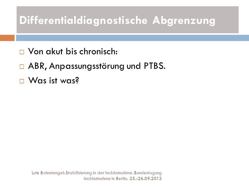 Differentialdiagnostische Abgrenzung Lutz Bohnstengel: Stabilisierung in der Inobhutnahme. Bundestagung Inobhutnahme in Berlin. 25.-26.09.2013 Von aku