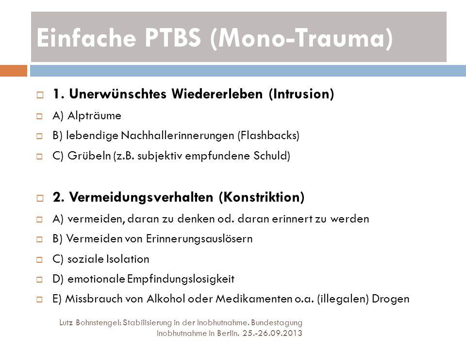 Einfache PTBS (Mono-Trauma) Lutz Bohnstengel: Stabilisierung in der Inobhutnahme. Bundestagung Inobhutnahme in Berlin. 25.-26.09.2013 1. Unerwünschtes