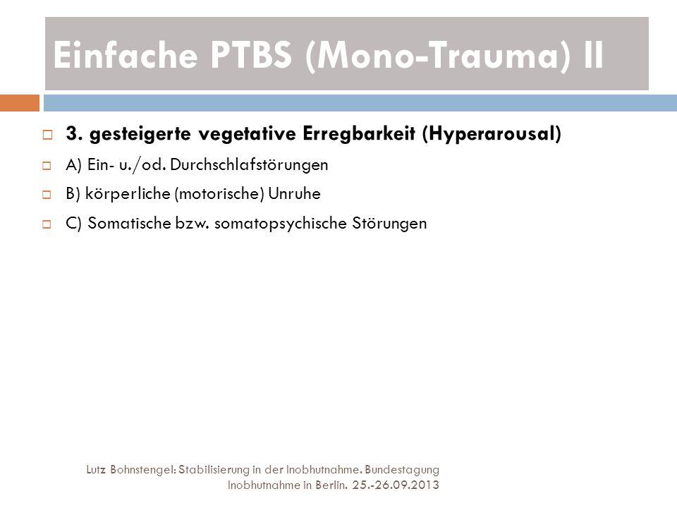 Einfache PTBS (Mono-Trauma) II Lutz Bohnstengel: Stabilisierung in der Inobhutnahme. Bundestagung Inobhutnahme in Berlin. 25.-26.09.2013 3. gesteigert