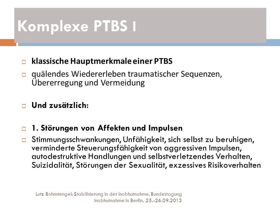 Komplexe PTBS I Lutz Bohnstengel: Stabilisierung in der Inobhutnahme. Bundestagung Inobhutnahme in Berlin. 25.-26.09.2013 klassische Hauptmerkmale ein